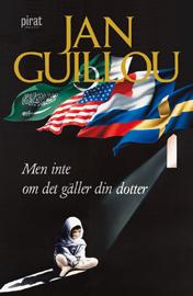 Ljudbok Men inte om det gäller din dotter av Jan Guillou