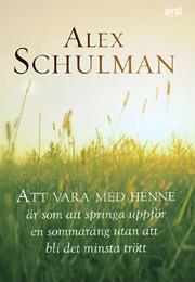 E-bok Att vara med henne är som att springa uppför en sommaräng utan att bli det minsta trött av Alex Schulman