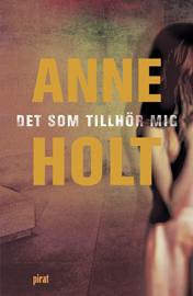 Det som tillhör mig av Anne Holt